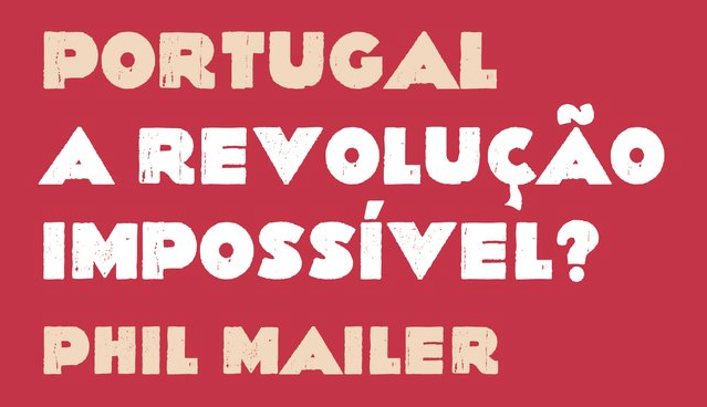 «Portugal: A Revolução Impossível?»